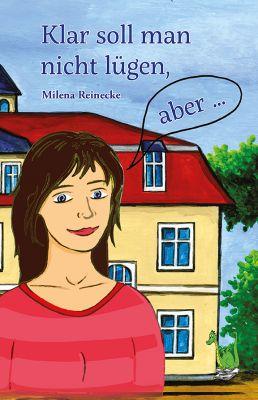 Milena Reinecke: Klar soll man nicht lügen