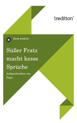 """""""Süßer Fratz macht kesse Sprüche"""" von René Andrich"""