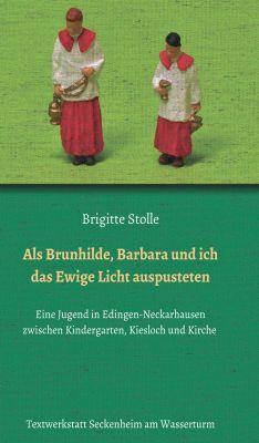 """""""Als Brunhilde, Barbara und ich das Ewige Licht auspusteten"""" von Brigitte Stolle"""