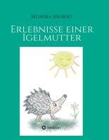"""""""Erlebnisse einer Igelmutter"""" von Monika Hilbert"""
