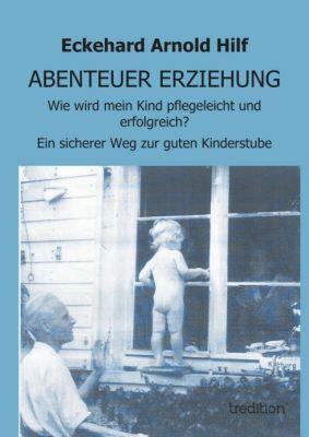 """""""ABENTEUER ERZIEHUNG"""" von Eckehard Arnold Hilf"""