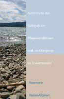 """""""Faktoren für das Gelingen von Pflegeverhältnissen und des Übergangs ins Erwachsensein"""" von Rosemarie Raslan-Allgäuer"""