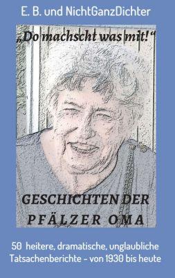 """""""Do machscht was mit!"""" - Geschichten der Pfälzer Oma"""" von NichtGanzDichter"""