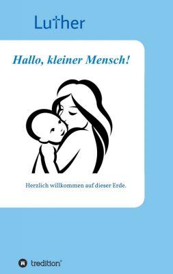 """""""Hallo, kleiner Mensch!"""" von Luther"""