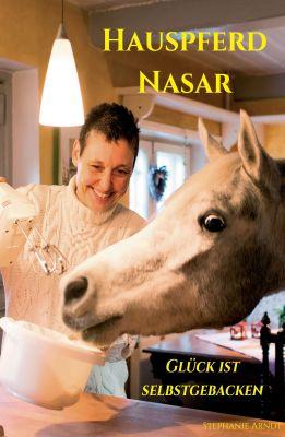 """""""Hauspferd Nasar - Glück ist selbstgebacken"""" von Dr. Stephanie Arndt"""