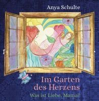 """""""Im Garten des Herzens - Was ist Liebe, Mama?"""" von Anya Schulte"""