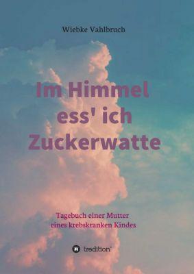 """""""Im Himmel ess' ich Zuckerwatte"""" von Wiebke Vahlbruch"""