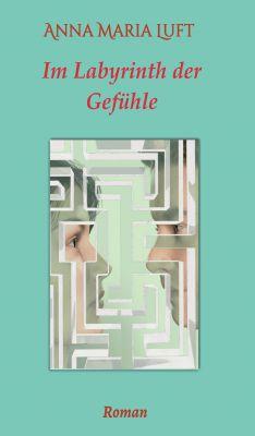 """""""Im Labyrinth der Gefühle"""" von Anna Maria Luft"""