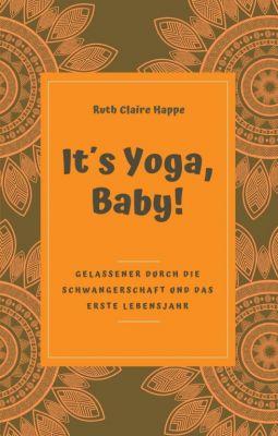 """It´s Yoga, Baby!"" von Ruth Claire Happe"