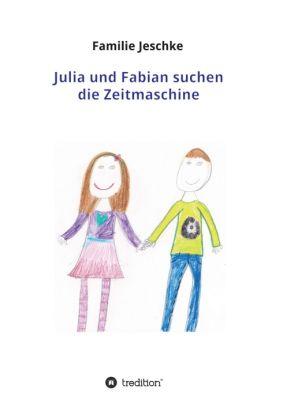 """""""Julia und Fabian suchen die Zeitmaschine"""" von der Familie Jeschke"""