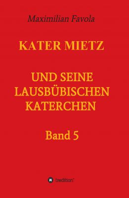"""""""Kater Mietz und seine lausbübischen Katerchen"""" von Maximilian Favola"""