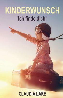 """""""KINDERWUNSCH - Ich finde dich!"""" von Claudia Lake"""