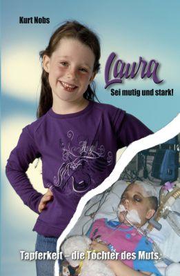 """""""Laura ... Sei mutig und stark - Tapferkeit - die Tochter des Muts"""" von Kurt Nobs"""