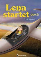 Lena startet durch – abenteuerlicher Mädchen-Roman, der sich um Träume, Liebe und das Fliegen dreht