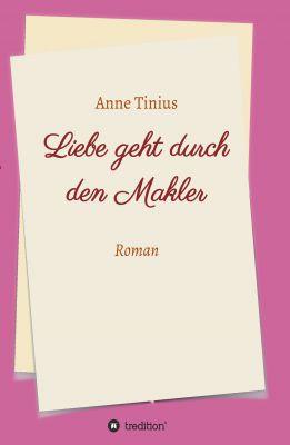 """""""Liebe geht durch den Makler"""" von Anne Tinius"""