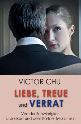 """""""Liebe, Treue und Verrat"""" von Dr. Victor Chu"""