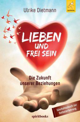 """""""Lieben und Frei sein"""" von Ulrike Dietmann"""