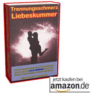 Trennungsschmerz - Liebeskummer: Wie du Trennungsschmerzen und Liebeskummer sicher mit der J.A.N. Methode hinter dir lässt /../