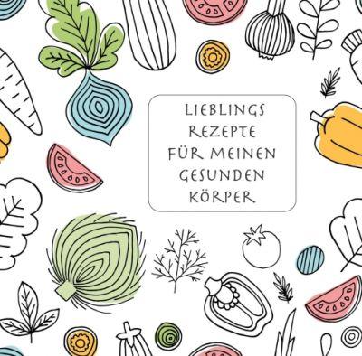 """""""Lieblingsrezepte für meinen gesunden Körper"""" von Nicole Vel"""