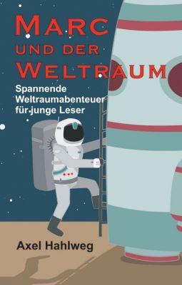 """""""Marc und der Weltraum"""" von Axel Hahlweg"""