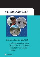 """""""Meine Hunde und ich - Lebensgeschichten meiner zwei Hunde, erzählt von ihnen selbst"""" von Helmut Kautzner"""