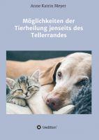 """""""Möglichkeiten der Tierheilung jenseits des Tellerrandes"""" von Anne Katrin Meyer"""