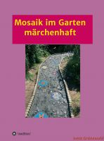 Mosaik im Garten märchenhaft – Wie man aus Scherben etwas Schönes schafft