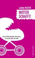 """Das Buch """"Mutter schafft!"""" erscheint am 1. März im Westend Verlag"""