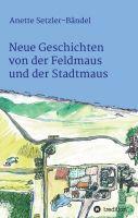 """""""Neue Geschichten von der Feldmaus und der Stadtmaus"""" von Anette Setzler-Bändel"""