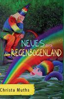 """""""Neues aus dem Regenbogenland"""" von Christa Muths"""