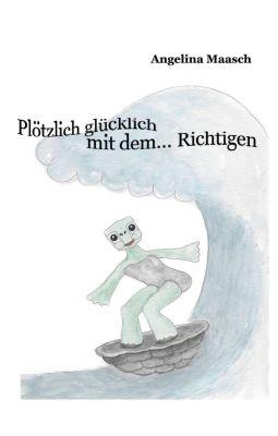 """""""Plötzlich glücklich mit dem...Richtigen"""" von Angelina Maasch"""