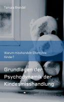 """""""Psychodynamik der Kindesmisshandlung"""" von Tamara Brendel"""