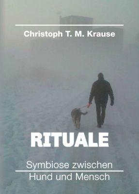 """""""Rituale - Symbiose zwischen Hund und Mensch"""" von Christoph T. M. Krause"""