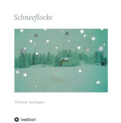 """""""Schneeflocke - Eine Geschichte über Freundschaft, Abschied und Wiederkehr"""" von Thomas Ischinger"""