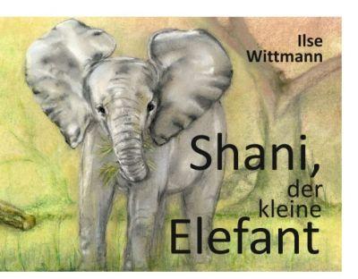 """""""Shani, der kleine Elefant"""" von Ilse Wittmann"""