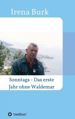 """""""Sonntags - Das erste Jahr ohne Waldemar"""" von Irena Burk"""