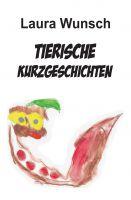 """""""Tierische Kurzgeschichten"""" von Laura Wunsch"""