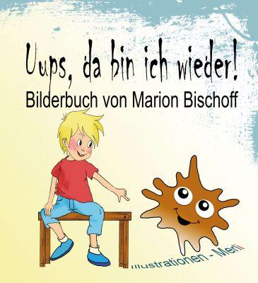 """""""Uups, da bin ich wieder!"""" von Marion Bischoff"""