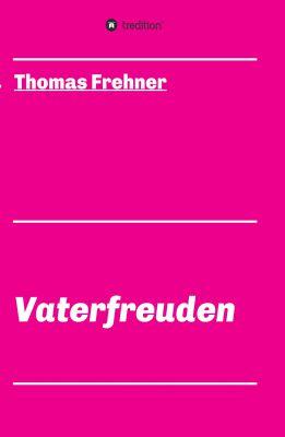 """""""Vaterfreuden"""" von Thomas Frehner"""