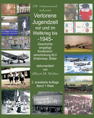 """""""Verlorene Jugendzeit vor und im Weltkrieg 1945"""" von Albert Welter"""