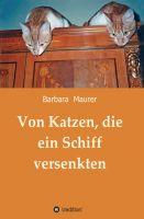 """""""Von Katzen, die ein Schiff versenkten"""" von Barbara Maurer"""