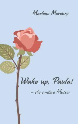 """""""Wake up, Paula!"""" von Marlene Mercury"""
