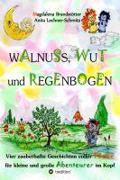 """""""Walnuss, Wut und Regenbogen"""" von Magdalena Brandstötter"""