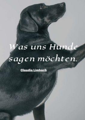 """""""Was uns Hunde sagen möchten"""" von Claudia Limbach"""