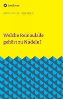 """""""Welche Remoulade gehört zu Nudeln?"""" von Miriam Schreiber"""