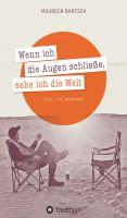 """""""Wenn ich die Augen schließe, sehe ich die Welt"""" von Maureen Bartsch"""