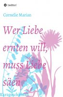 """""""Wer Liebe ernten will muss Liebe säen"""" von Cornelia Rupp"""