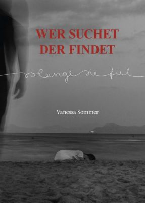 """""""Wer suchet der findet - solange sie fiel"""" von Vanessa Sommer"""