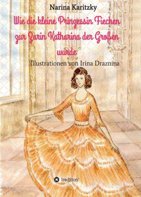"""""""Wie die kleine Prinzessin Fiechen zur Zarin Katharina der Großen wurde"""" von Narina Karitzky"""