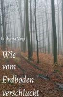 """""""Wie vom Erdboden verschluckt"""" von Ludgera Vogt"""